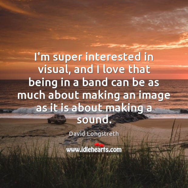 I'm super interested in visual, and I love that being in a Image