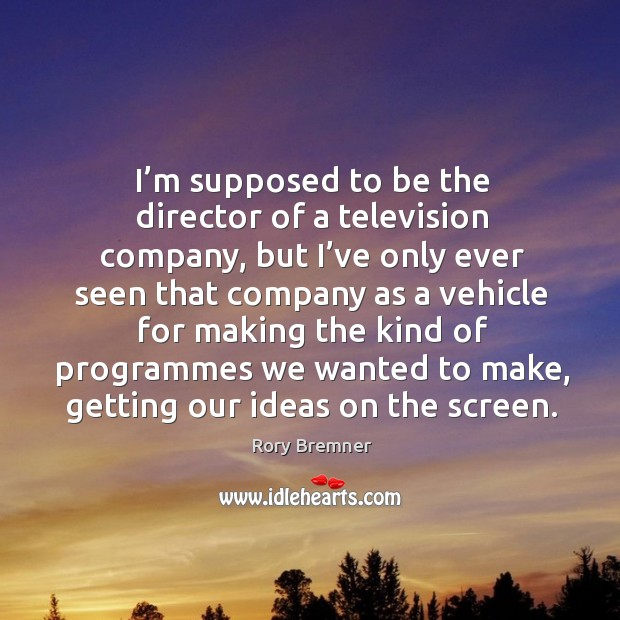 I'm supposed to be the director of a television company, but I've only ever seen Image