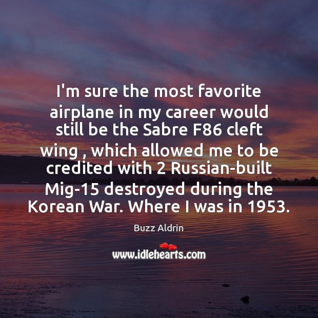 I'm sure the most favorite airplane in my career would still be Buzz Aldrin Picture Quote