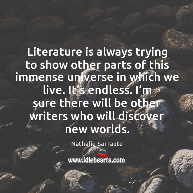 Image, I'm sure there will be other writers who will discover new worlds.