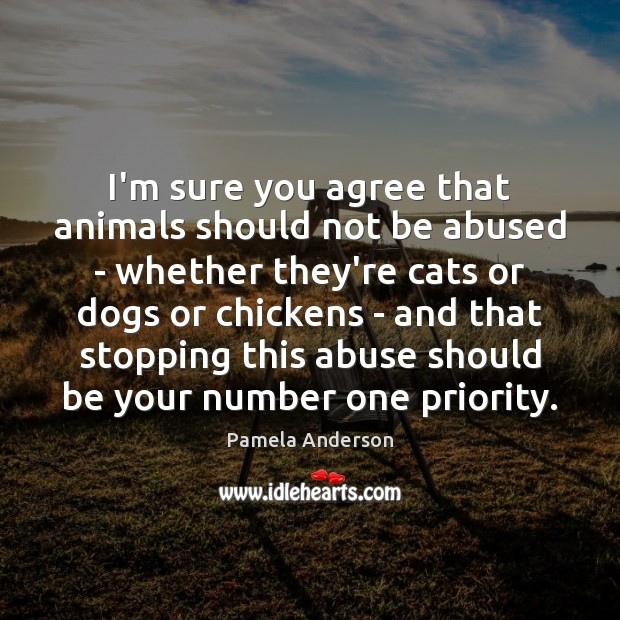 I'm sure you agree that animals should not be abused – whether Pamela Anderson Picture Quote