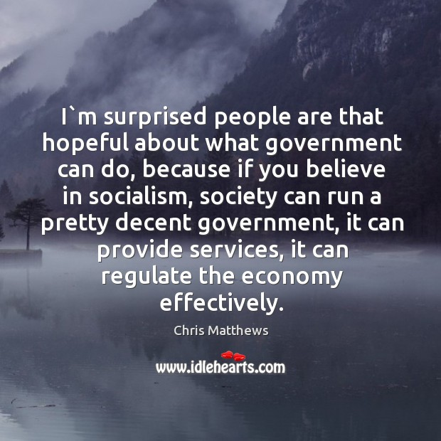 Image, I`m surprised people are that hopeful about what government can do,