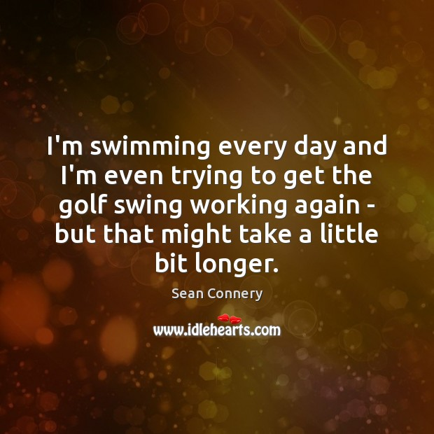 I'm swimming every day and I'm even trying to get the golf Image