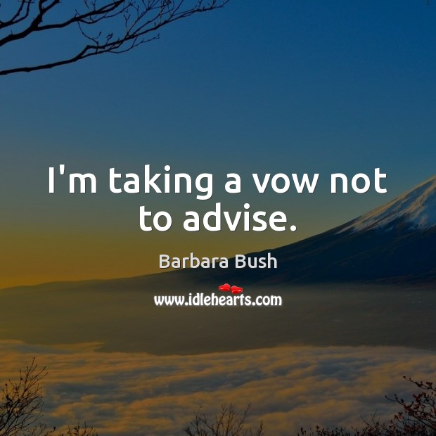 I'm taking a vow not to advise. Image