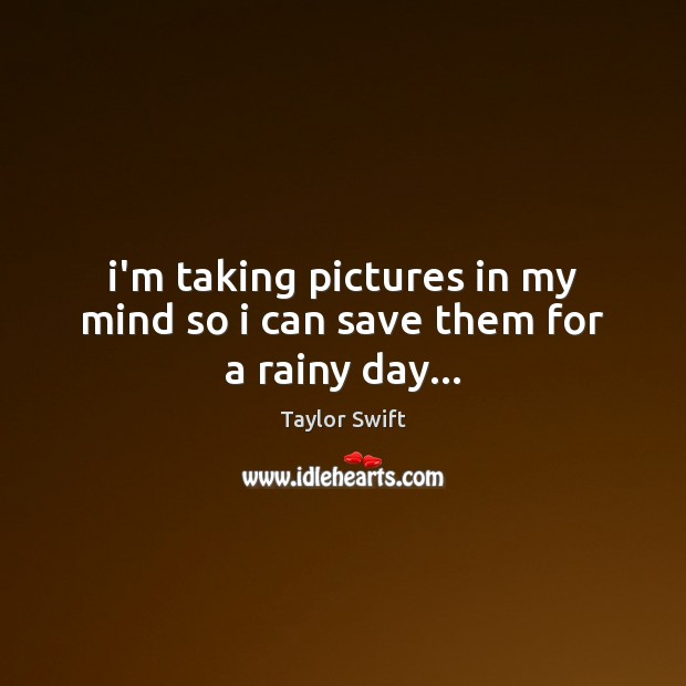 I'm taking pictures in my mind so i can save them for a rainy day… Image