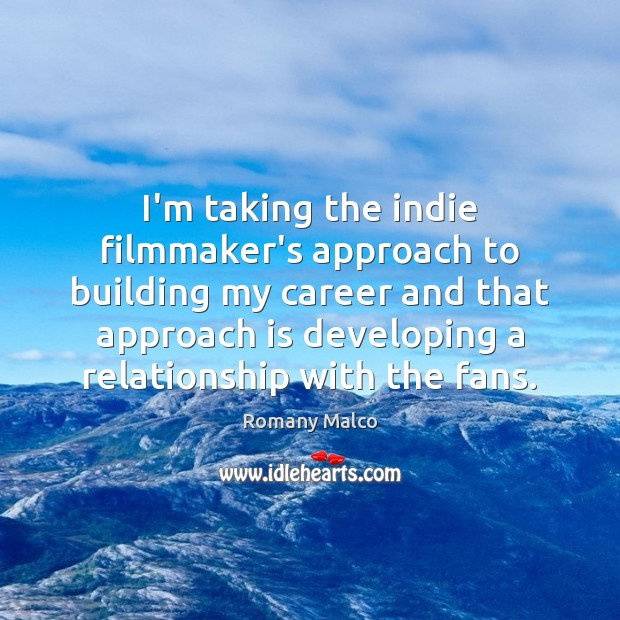 I'm taking the indie filmmaker's approach to building my career and that Romany Malco Picture Quote