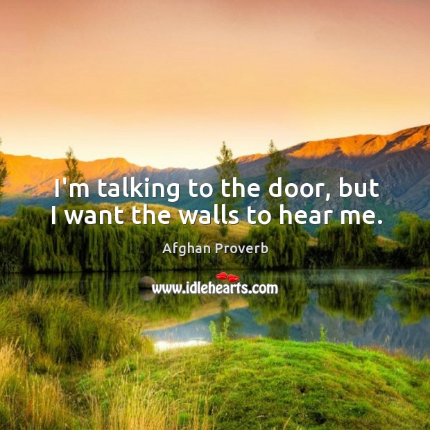 Image, I'm talking to the door, but I want the walls to hear me.