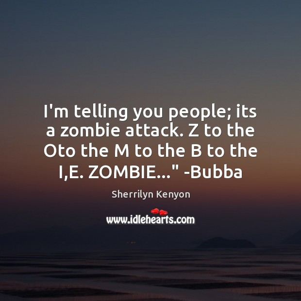 I'm telling you people; its a zombie attack. Z to the Oto Image