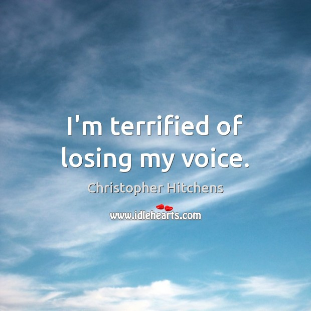 I'm terrified of losing my voice. Image