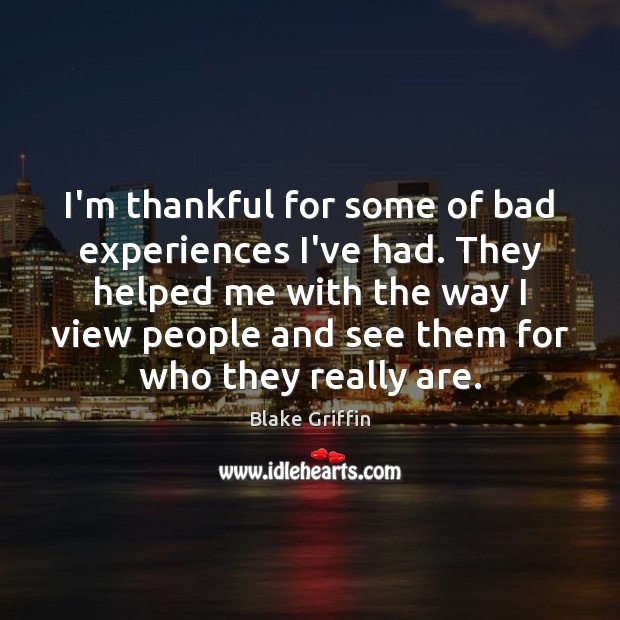 Image, I'm thankful for some of bad experiences I've had. They helped me