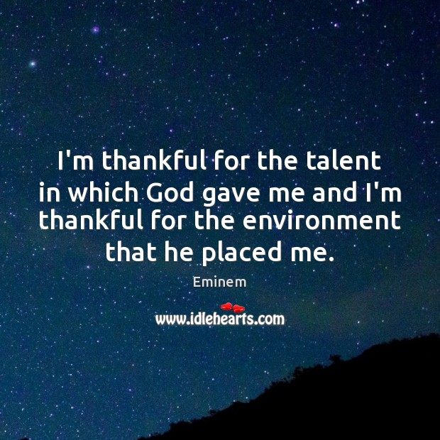 I'm thankful for the talent in which God gave me and I'm Thankful Quotes Image