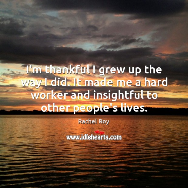 I'm thankful I grew up the way I did. It made me Rachel Roy Picture Quote