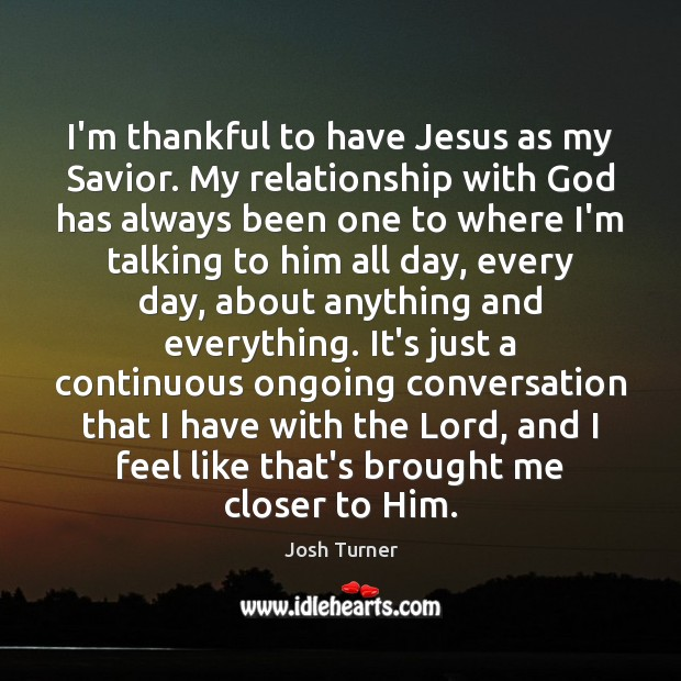 I'm thankful to have Jesus as my Savior. My relationship with God Thankful Quotes Image