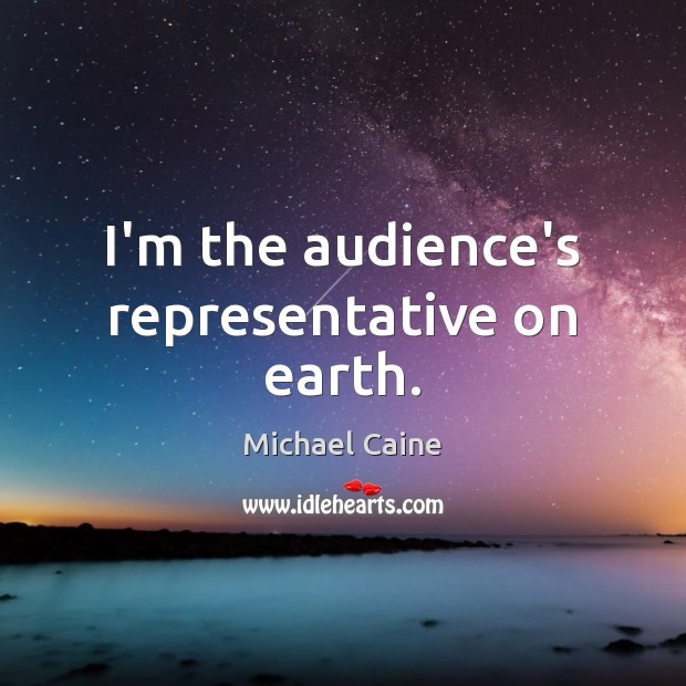 Image, I'm the audience's representative on earth.