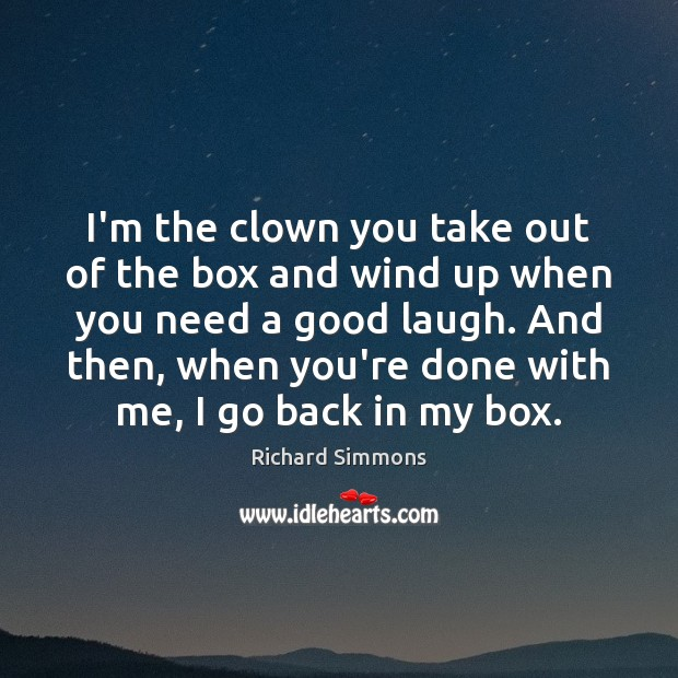 I'm the clown you take out of the box and wind up Richard Simmons Picture Quote
