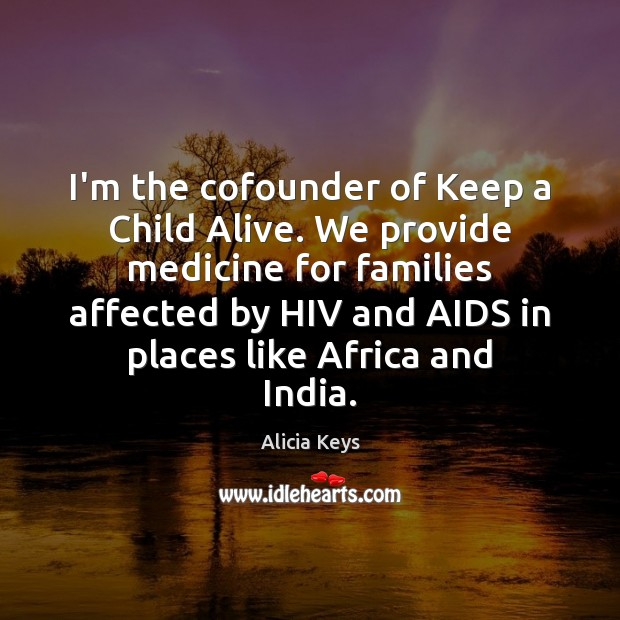 Image, I'm the cofounder of Keep a Child Alive. We provide medicine for