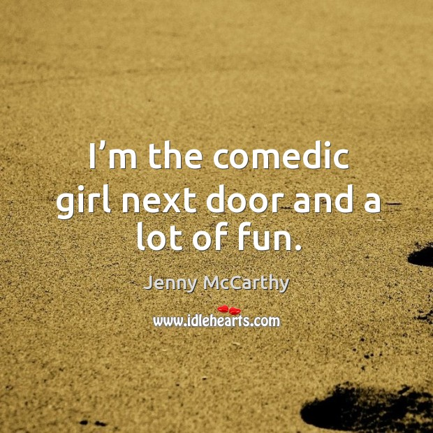 Image, I'm the comedic girl next door and a lot of fun.