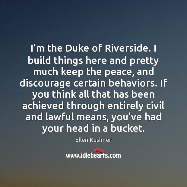 I'm the Duke of Riverside. I build things here and pretty much Image