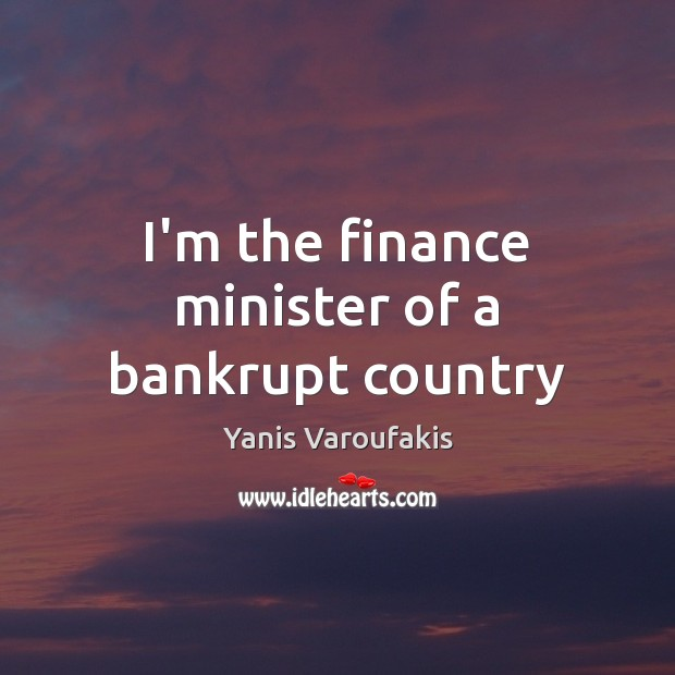 I'm the finance minister of a bankrupt country Finance Quotes Image