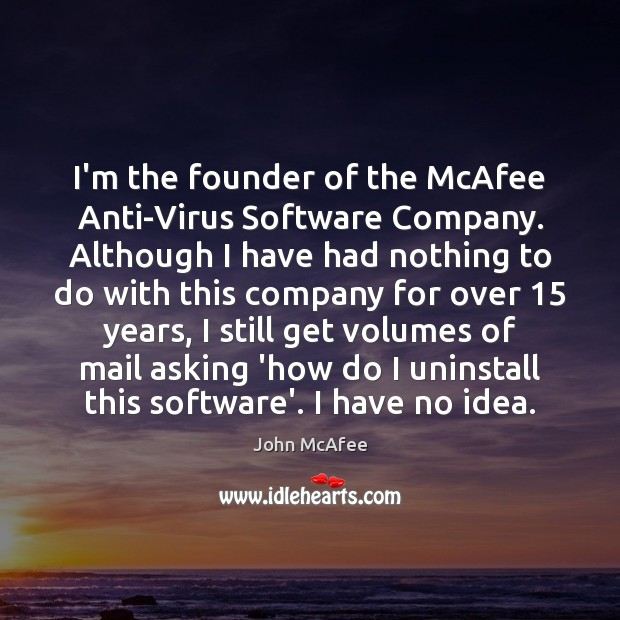Image, I'm the founder of the McAfee Anti-Virus Software Company. Although I have