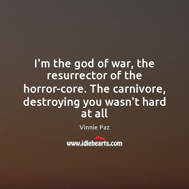 I'm the God of war, the resurrector of the horror-core. The carnivore, Vinnie Paz Picture Quote