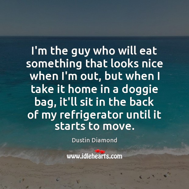 Dustin Diamond Picture Quote image saying: I'm the guy who will eat something that looks nice when I'm