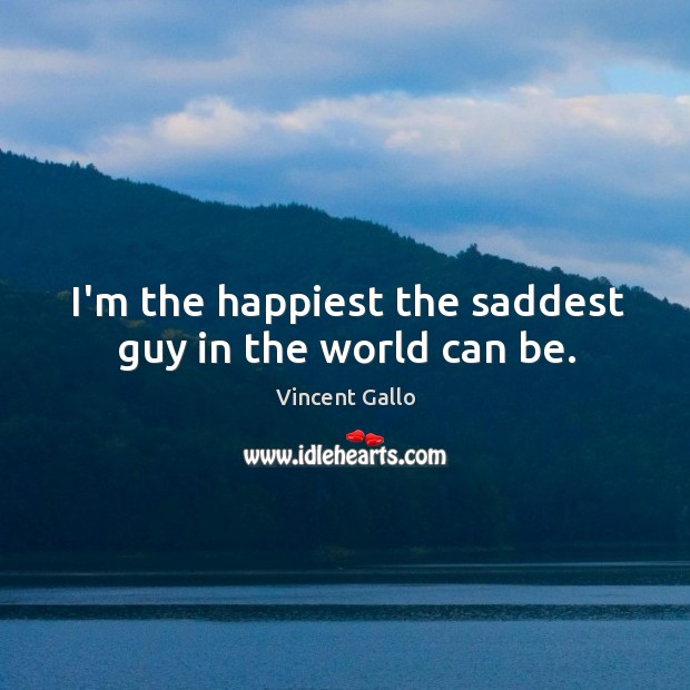 Image, I'm the happiest the saddest guy in the world can be.