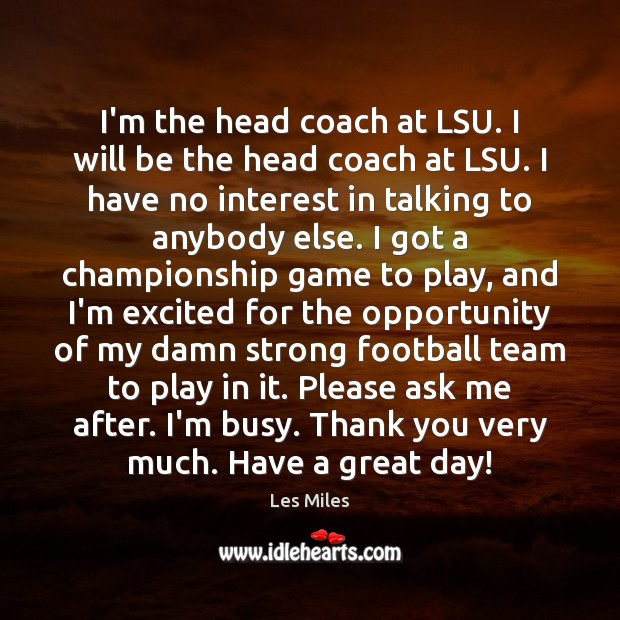 Image, I'm the head coach at LSU. I will be the head coach