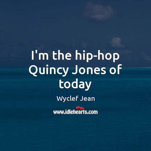 I'm the hip-hop Quincy Jones of today Image