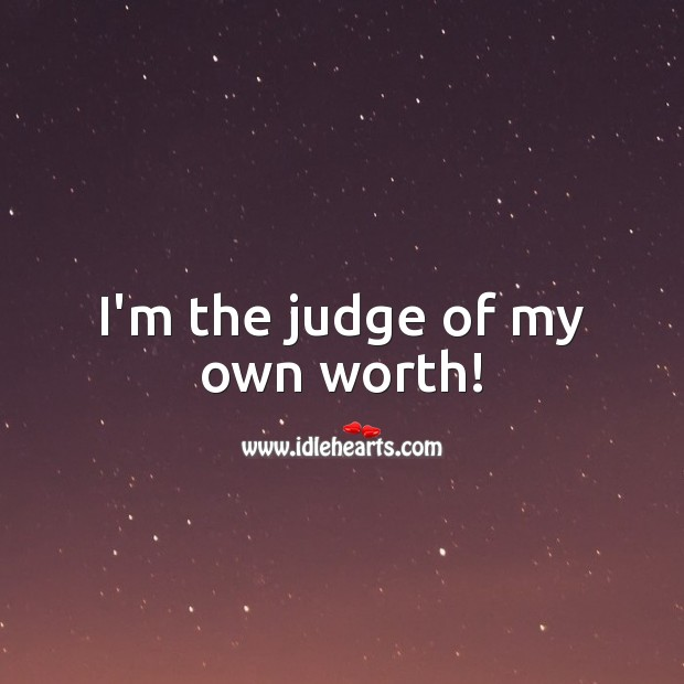 I'm the judge of my own worth! Worth Quotes Image
