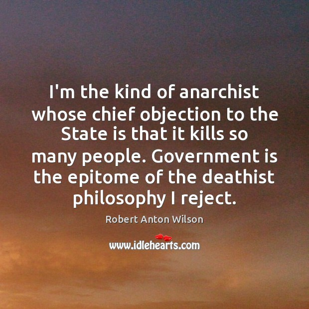 I'm the kind of anarchist whose chief objection to the State is Image