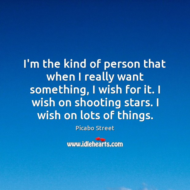 Image, I'm the kind of person that when I really want something, I