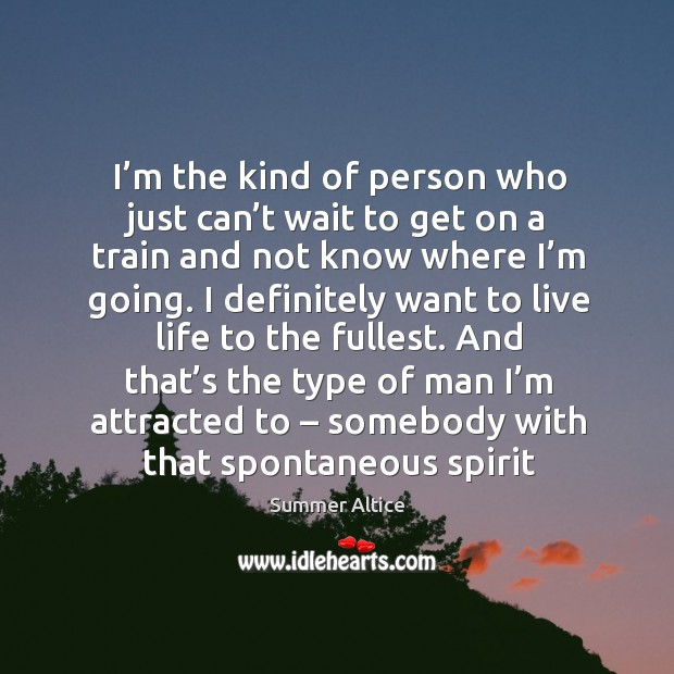 I'm the kind of person who just can't wait to get on a train and not know where I'm going. Summer Altice Picture Quote