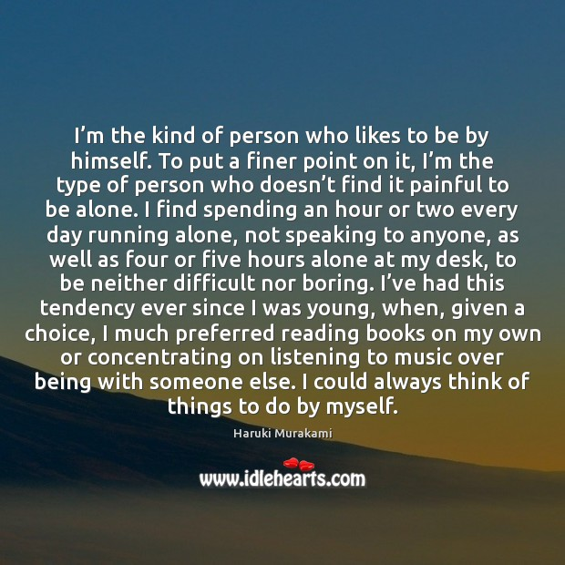 I'm the kind of person who likes to be by himself. Image