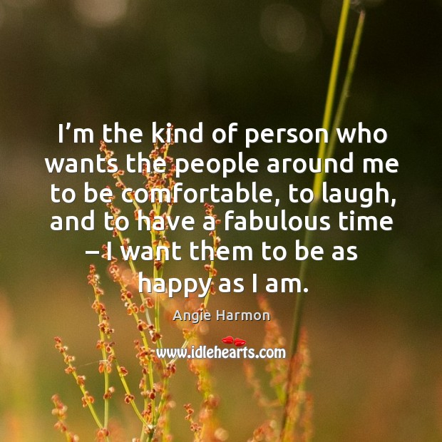 I'm the kind of person who wants the people around me to be comfortable, to laugh Angie Harmon Picture Quote