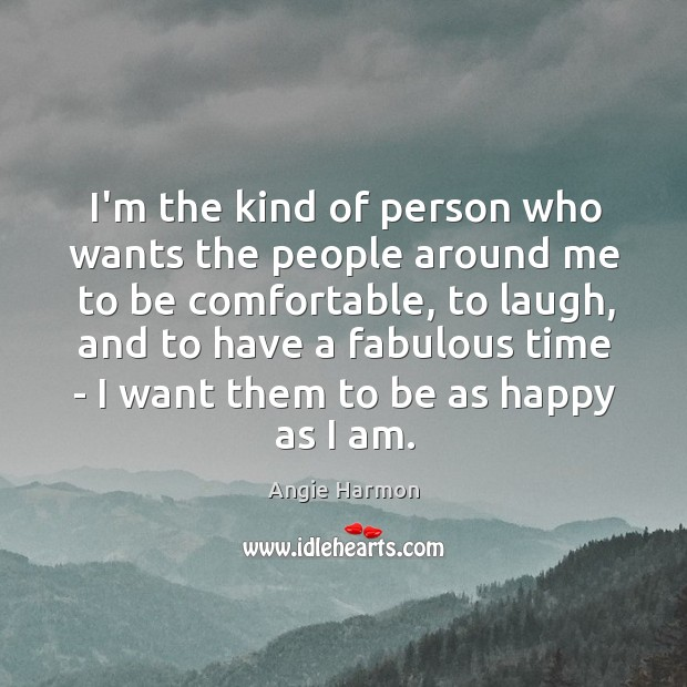 I'm the kind of person who wants the people around me to Image