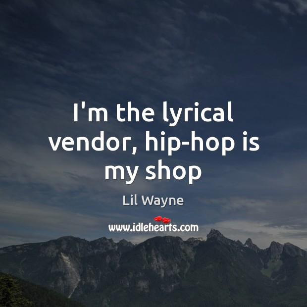 Image, I'm the lyrical vendor, hip-hop is my shop