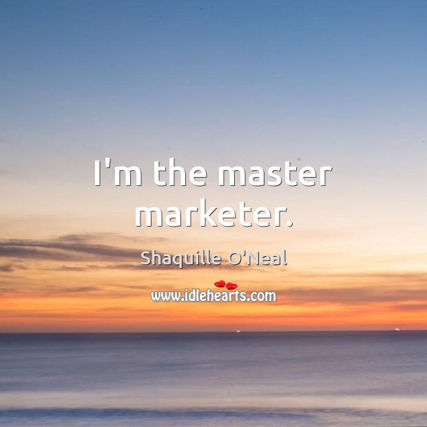 I'm the master marketer. Image
