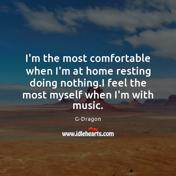I'm the most comfortable when I'm at home resting doing nothing.I Image