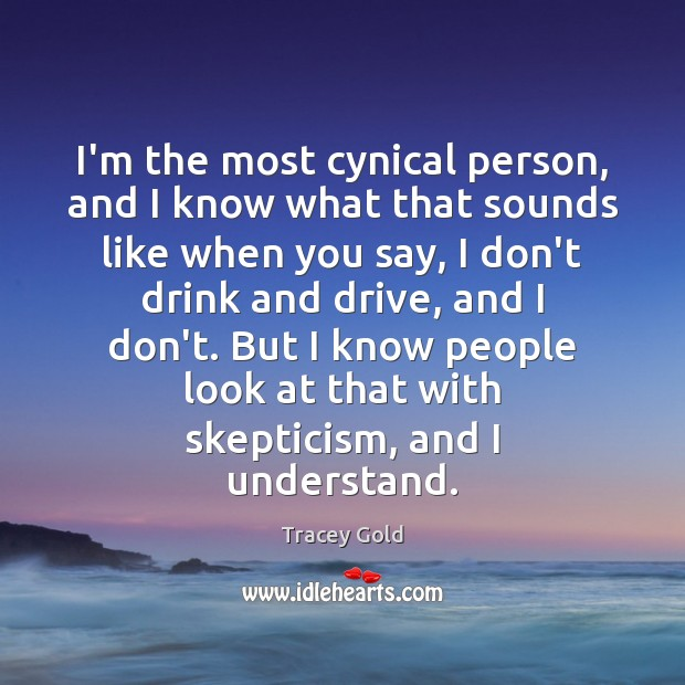 I'm the most cynical person, and I know what that sounds like Tracey Gold Picture Quote