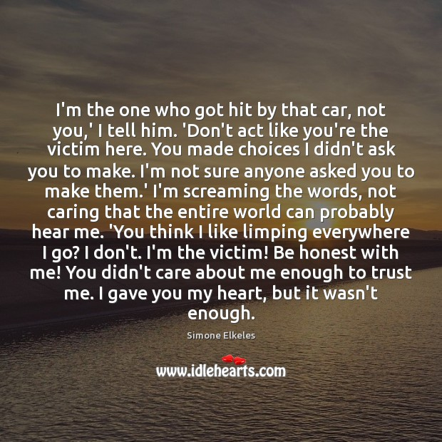 Simone Elkeles Picture Quote image saying: I'm the one who got hit by that car, not you,'