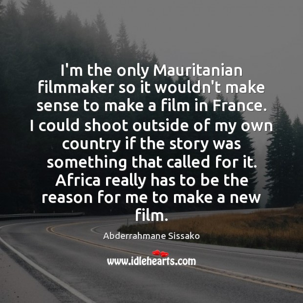 I'm the only Mauritanian filmmaker so it wouldn't make sense to make Image