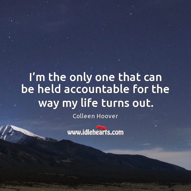 I'm the only one that can be held accountable for the way my life turns out. Image