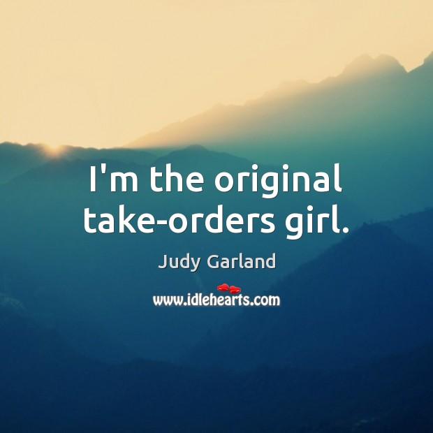 Image, I'm the original take-orders girl.