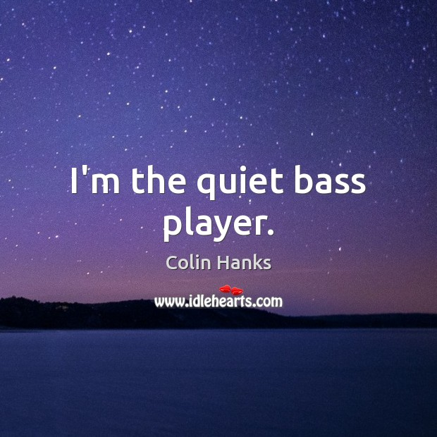 I'm the quiet bass player. Image