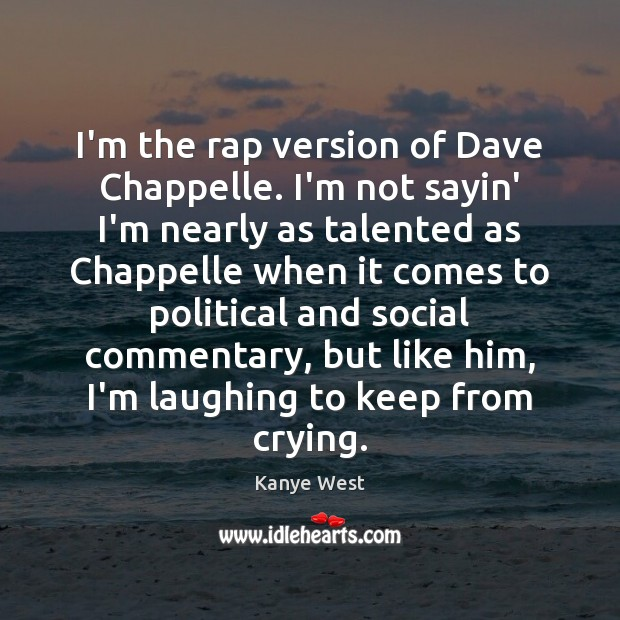 I'm the rap version of Dave Chappelle. I'm not sayin' I'm nearly Image