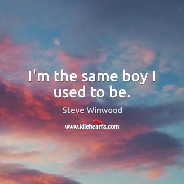 I'm the same boy I used to be. Image