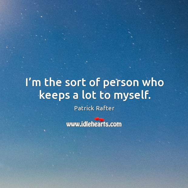 I'm the sort of person who keeps a lot to myself. Image