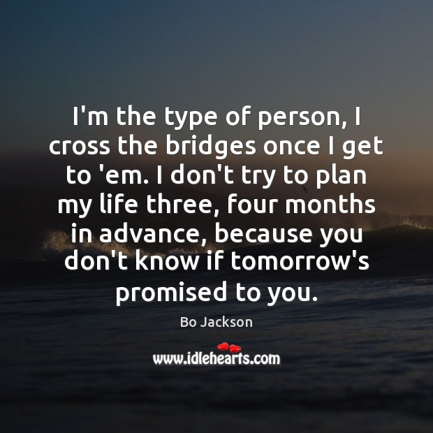 I'm the type of person, I cross the bridges once I get Bo Jackson Picture Quote