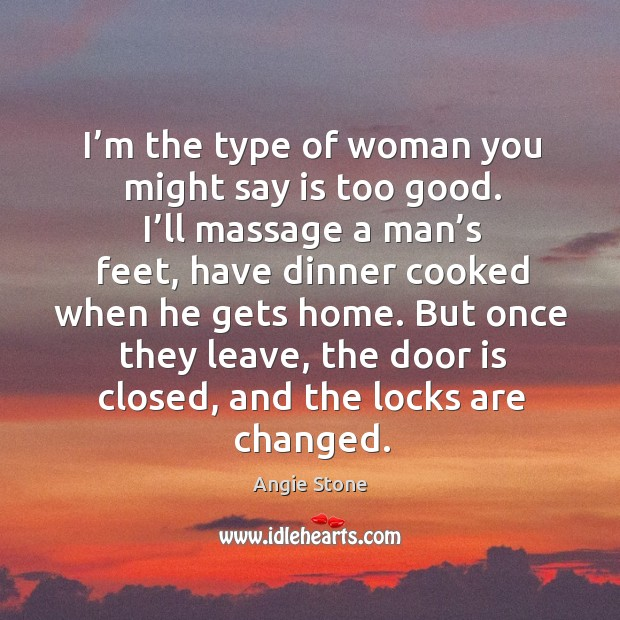 Image, I'm the type of woman you might say is too good. I'll massage a man's feet